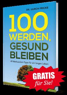 """Gratis für Sie! Sonder-Report """"100 werden, gesund bleiben"""""""