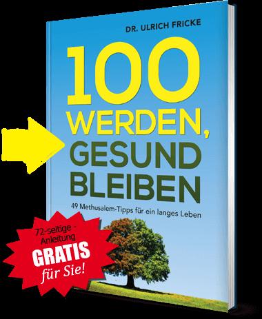 """72-seitige Anleitung Gratis für Sie! Ratgeber """"100 werden, gesund bleiben – 49 Methusalem-Tipps für ein langes Leben"""""""