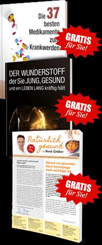 """Gratis für Sie! Ratgeber """"37 geheimen aber brandgefährlichen Medikamente"""" + Gratis für Sie! Ratgeber """"Der Wunderstoff der Sie jung, gesund und ein Leben lang kräftig hält!"""" + Gratis für Sie! Ausgabe """"Natürlich gesund mit René Gräber"""""""