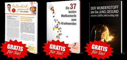 """Gratis für Sie! Ausgabe """"Natürlich gesund mit René Gräber"""" + Gratis für Sie! Ratgeber """"37 geheimen aber brandgefährlichen Medikamente"""" + Gratis für Sie! Ratgeber """"Der Wunderstoff der Sie jung, gesund und ein Leben lang kräftig hält!"""""""